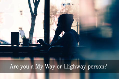 Are you a My Way or Highway person?