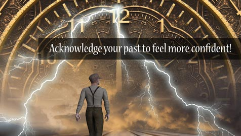 Acknowledge your past to feel more confident!
