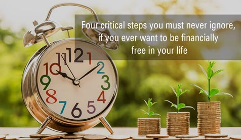 Four critical steps you must never ignore, if you ever want to be financially free in your life…