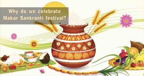 Why do we celebrate Makar Sankranti festival?