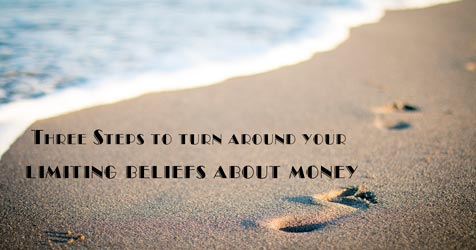 Three Steps to turn around your limiting beliefs about money