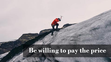 Be willing to pay the price