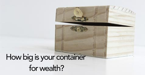 How big is your container for wealth?