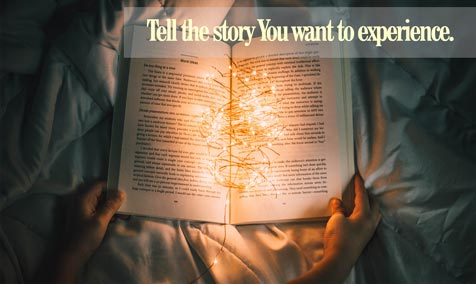 Tell the story You want to experience.