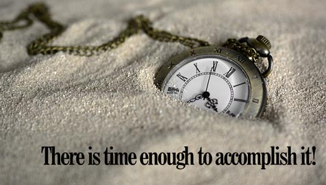 There is time enough to accomplish it!