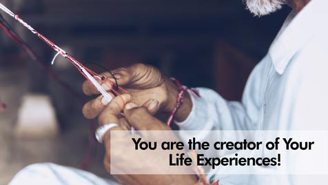 You are the creator of Your Life Experiences!