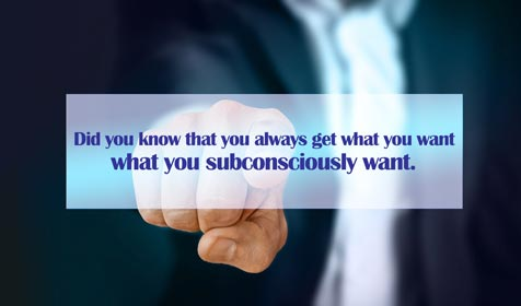 Did you know that you always get what you want — what you subconsciously want.